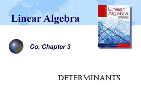 Co. Chapter 3 Determinants Linear Algebra. Ch03_2 Let A be an n  n matrix and c be a nonzero scalar. (a)If then |B| = …….. (b)If then |B| = …..... (c)If.