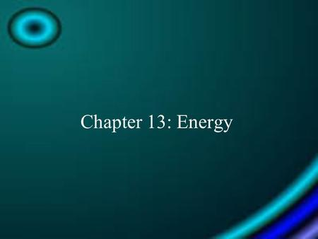 Chapter 13: Energy. Section 1: What is Energy? What is Energy? The ability to do work or cause change.