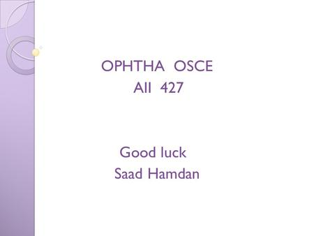 OPHTHA OSCE AII 427 Good luck Saad Hamdan. Q. What is this instrument : A. Pinhole Q. What is it the value ? A. Central vision testing to recorrect refraction.