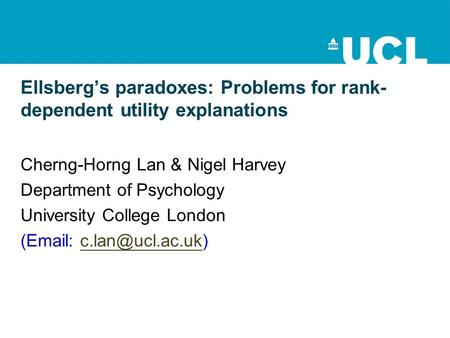 Ellsberg's paradoxes: Problems for rank- dependent utility explanations Cherng-Horng Lan & Nigel Harvey Department of Psychology University College London.