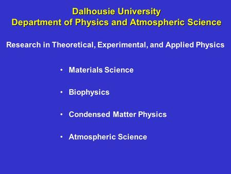 Dalhousie University Department of Physics and Atmospheric Science Materials Science Biophysics Condensed Matter Physics Atmospheric Science Research in.