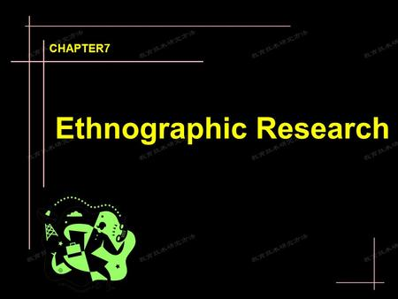 Ethnographic Research CHAPTER7. Research Methods -7 Designed by F.Y.N. The ethnographic research process can be described as : The process of providing.