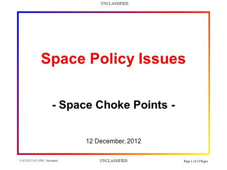 UNCLASSIFIED 11/6/2015 11:48:34 PM Szymanski UNCLASSIFIED Page 1 of 16 Pages Space Policy Issues - Space Choke Points - 12 December, 2012.