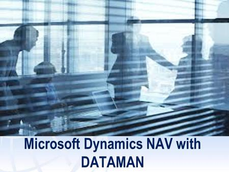 Microsoft Dynamics NAV with DATAMAN. 2 Dataman Proprietary and Confidential DATAMAN STATISTICS Financially Rock-solid Over 35% Growth in 2013 Significant.