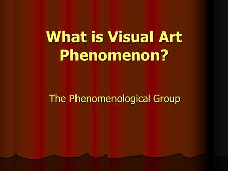 What is Visual Art Phenomenon? The Phenomenological Group.