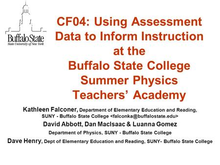 CF04: Using Assessment Data to Inform Instruction at the Buffalo State College Summer Physics Teachers' Academy Kathleen Falconer, Department of Elementary.
