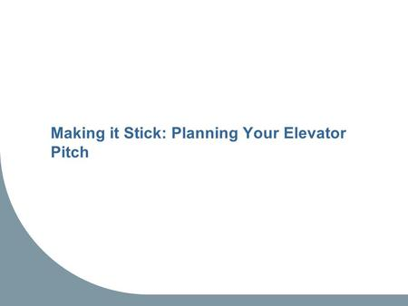 Making it Stick: Planning Your Elevator Pitch. Introducing Moore's Chasm.