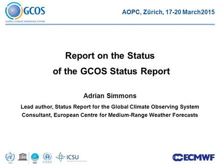Adrian Simmons Lead author, Status Report for the Global Climate Observing System Consultant, European Centre for Medium-Range Weather Forecasts Report.