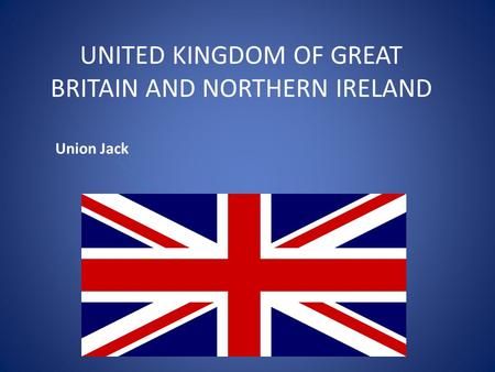 UNITED KINGDOM OF GREAT BRITAIN AND NORTHERN IRELAND Union Jack.