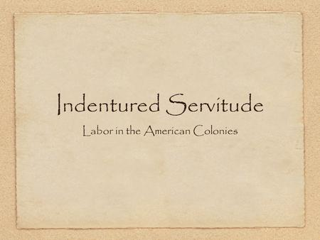 Indentured Servitude Labor in the American Colonies.