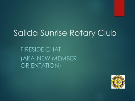 Salida Sunrise Rotary Club FIRESIDE CHAT (AKA NEW MEMBER ORIENTATION)