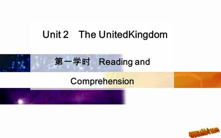 Unit 2 The UnitedKingdom 第一学时 Reading and Comprehension.