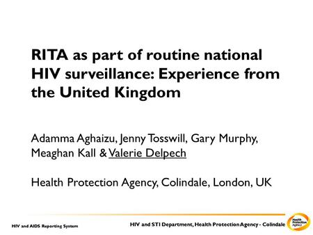 HIV and STI Department, Health Protection Agency - Colindale HIV and AIDS Reporting System RITA as part of routine national HIV surveillance: Experience.