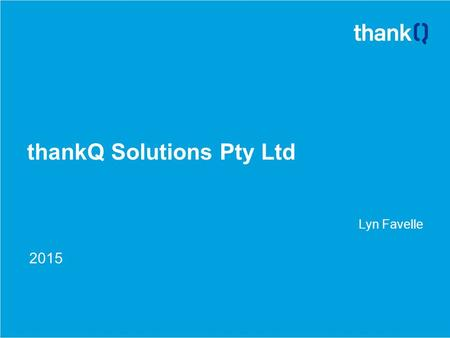 ThankQ Solutions Pty Ltd Lyn Favelle 2015. Upgrade Plus - What is it ? ● A series of services based upon requests from our customers ● Aimed at: ● Lessening.