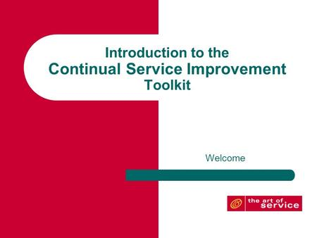 Introduction to the Continual Service Improvement Toolkit Welcome.