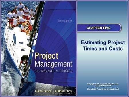 Estimating Project Times and Costs CHAPTER FIVE PowerPoint Presentation by Charlie Cook Copyright © 2014 McGraw-Hill Education. All Rights Reserved.