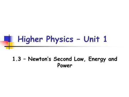 1.3 – Newton's Second Law, Energy and Power
