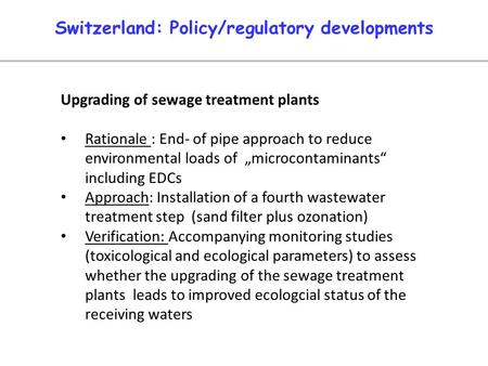 "Upgrading of sewage treatment plants Rationale : End- of pipe approach to reduce environmental loads of ""microcontaminants"" including EDCs Approach: Installation."