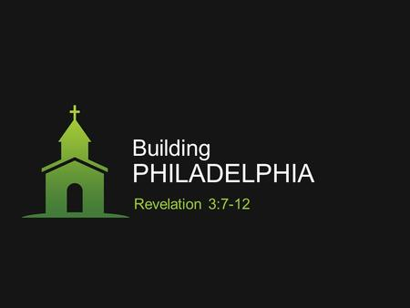 "Building PHILADELPHIA Revelation 3:7-12. Building PHILADELPHIA Revelation 3:7-12 ""I KNOW YOUR DEEDS"" ‣ THE LORD IS VERY MUCH AWARE OF THE ACTIONS OF HIS."