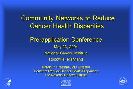 Community Networks to Reduce Cancer Health Disparities Community Networks to Reduce Cancer Health Disparities Harold P. Freeman, MD, Director Center to.