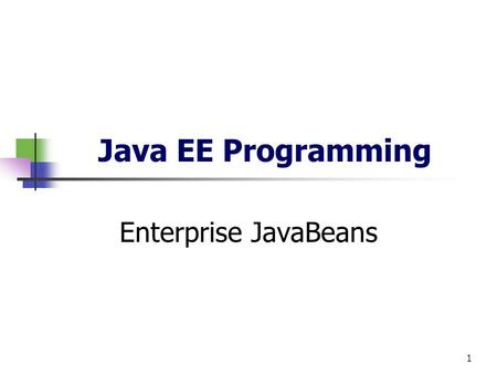 1 Java EE Programming Enterprise JavaBeans. 2 Topics J2EE Overview Enterprise JavaBeans Overview Enterprise Entity Beans Case Study How to build them.