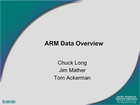 ARM Data Overview Chuck Long Jim Mather Tom Ackerman.
