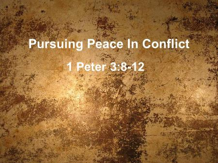 "Pursuing Peace In Conflict 1 Peter 3:8-12. Why pursue peace? I.It impacts relationship with Lord. ""Therefore if you are presenting your offering at the."