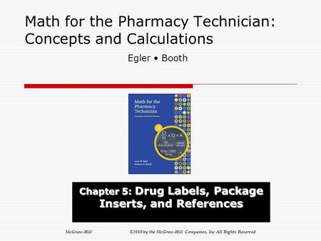 McGraw-Hill ©2010 by the McGraw-Hill Companies, Inc All Rights Reserved Math for the Pharmacy Technician: Concepts and Calculations Chapter 5: Drug Labels,