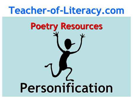 Teacher-of-Literacy.comPoetry Resources Personification.