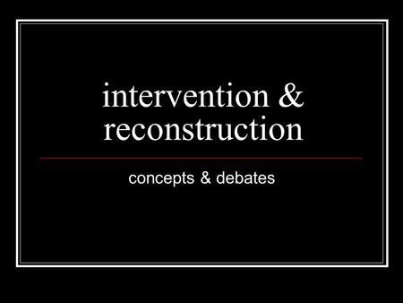 Intervention & reconstruction concepts & debates.