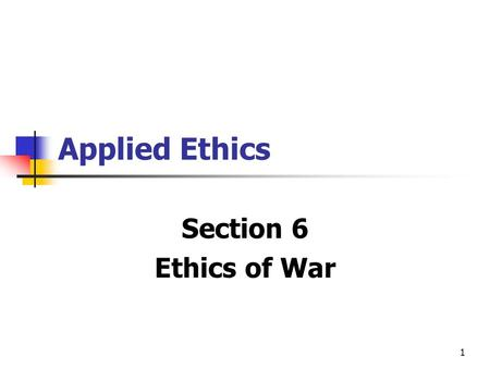 1 Applied Ethics Section 6 Ethics of War. 2 Is Ethics Applicable to Warfare? Some reject the applicability of ethics to wars, citing the adage 'All's.