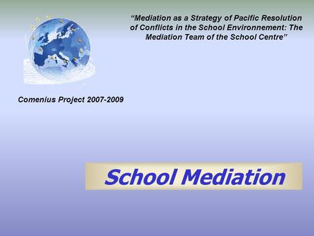 """Mediation as a Strategy of Pacific Resolution of Conflicts in the School Environnement: The Mediation Team of the School Centre"" School Mediation Comenius."