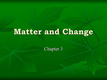 Matter and Change Chapter 3. Matter Everything around us Everything around us Can be substances Can be substances (pure) by definition, with uniform and.