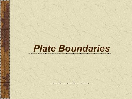 Plate Boundaries. Review: Wegener's proposal Wegener - continental drift hypothesis 4 lines of evidence Continental puzzle Fossil records Matching mountain.