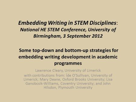 Embedding Writing in STEM Disciplines: National HE STEM Conference, University of Birmingham, 3 September 2012 Some top-down and bottom-up strategies for.