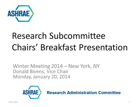 Winter Meeting 2014 – New York, NY Donald Bivens, Vice Chair Monday, January 20, 2014 Research Subcommittee Chairs' Breakfast Presentation 19-01-20141.