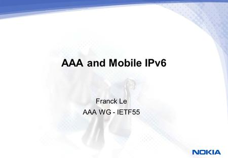 AAA and Mobile IPv6 Franck Le AAA WG - IETF55. Why Diameter support for Mobile IPv6? Mobile IPv6 is a routing protocol and does not deal with issues related.