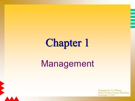 Management, by Williams South-Western College Publishing Copyright © 2000 Chapter 1 Management.