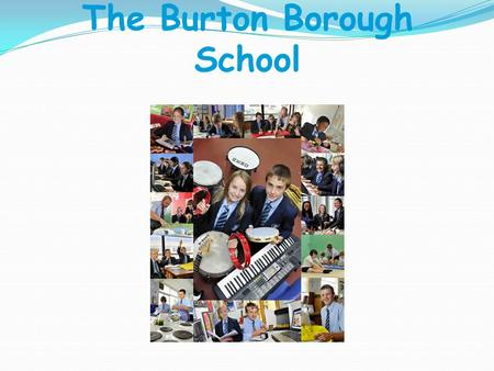 The Burton Borough School. 27 th June 2013 Houses - Vertical Tutoring Moore House Tolkien House Lennon House Attenborough House.