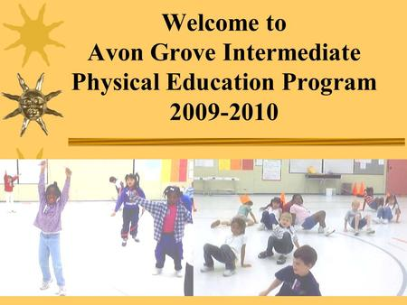 Welcome to Avon Grove Intermediate Physical Education Program 2009-2010.