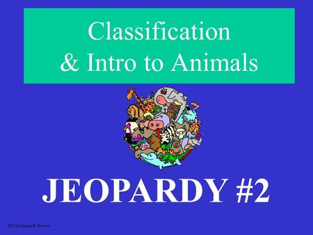 Classification & Intro to Animals JEOPARDY #2 S2C06 Jeopardy Review.