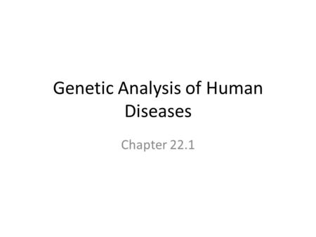 Genetic Analysis of Human Diseases Chapter 22.1. Overview Due to thousands of human diseases having an underlying genetic basis, human genetic analysis.