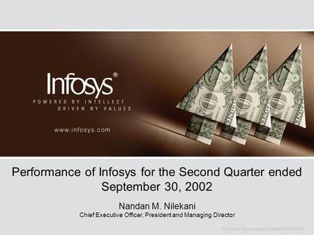 © Infosys Technologies Limited 2002-2003 Performance of Infosys for the Second Quarter ended September 30, 2002 Nandan M. Nilekani Chief Executive Officer,