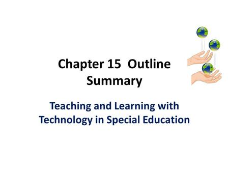 Chapter 15 Outline Summary Teaching and Learning with Technology in Special Education.