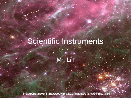 Scientific Instruments Mr. Lin Image Courtesy of