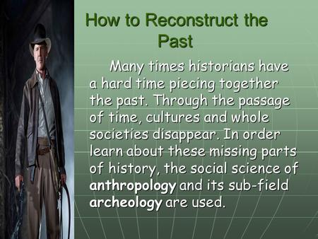 How to Reconstruct the Past How to Reconstruct the Past Many times historians have a hard time piecing together the past. Through the passage of time,