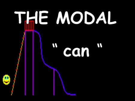 "THE MODAL "" can "". Can is an auxiliary verb, a modal auxiliary verb. We use can to: -talk about possibility and ability -make requests -ask for or give."