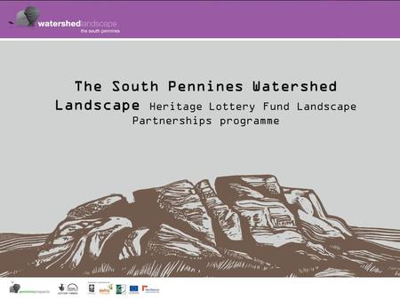 The South Pennines Watershed Landscape Heritage Lottery Fund Landscape Partnerships programme.
