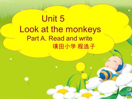 Unit 5 Look at the monkeys Part A. Read and write 璜田小学 程选子.