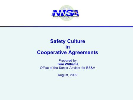 Safety Culture in Cooperative Agreements Prepared by Tom Williams Office of the Senior Advisor for ES&H August, 2009.